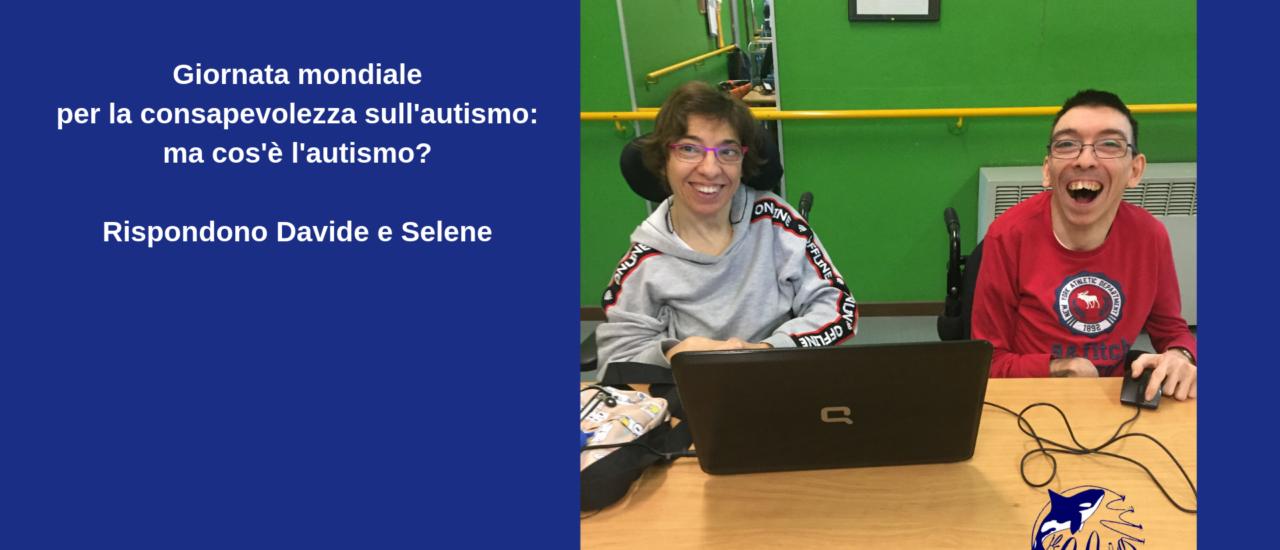 Giornata mondiale sull'autismo: ma cos'è l'autismo? Rispondono Davide e Selene